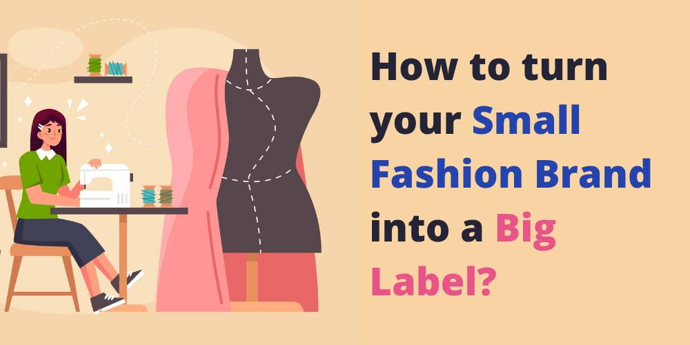 How to turn your Small Fashion Brand into a Big Label?